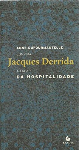 Da Hospitalidade: Anne Dufourmantelle Convida Jacques Derrida a Falar da Hospitalidade