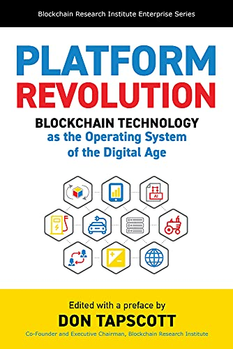 Platform Revolution: Blockchain Technology as the Operating System of the Digital Age (Blockchain Research Institute Enterprise)