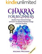 CHAKRAS: Chakras for Beginners - Awaken Your Internal Energy and Learn to Radiate Positive Energy and Start Healing (Chakra Meditation, Balance Chakras, Mudras, Chakras Yoga)