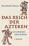 Das Reich der Azteken: Geschichte und Kultur - Berthold Riese