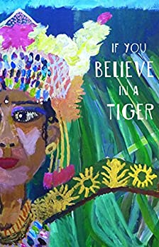 If You Believe in a Tiger (Cow Tipping Press Book 5) by [Various Authors]