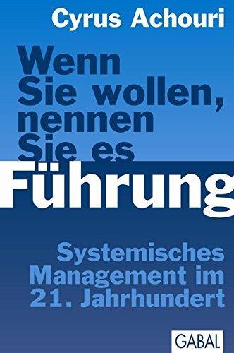 Wenn Sie wollen, nennen Sie es F??hrung: Systemisches Management im 21. Jahrhundert by Cyrus Achouri (2011-03-06)