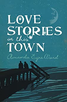 Love Stories in This Town by [Amanda Eyre Ward]
