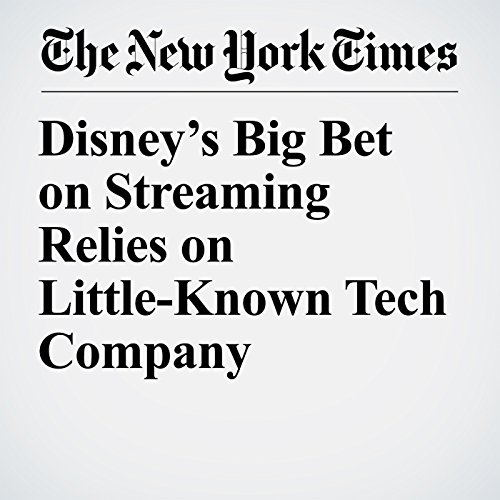 Disney's Big Bet on Streaming Relies on Little-Known Tech Company audiobook cover art