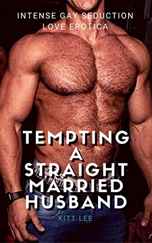 Tempting a Straight Married Husband: Intense Gay Seduction Love Erotica (English Edition)