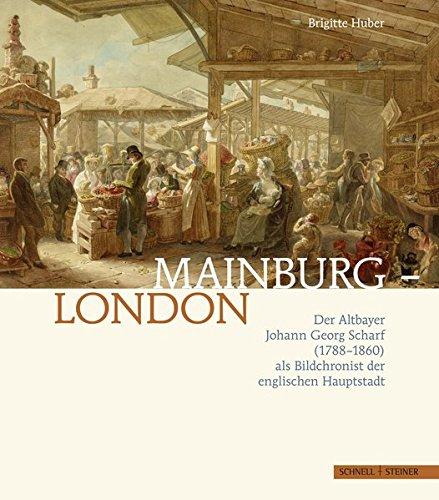 Mainburg-London: Der Altbayer Johann Georg Scharf (1788-1860) als Bildchronist der englischen Hauptstadt