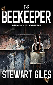 THE BEEKEEPER a gripping crime mystery with a dark twist by [STEWART GILES]