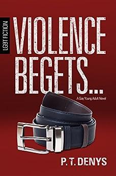 Violence Begets... by [PT Denys, Myra Shelley]