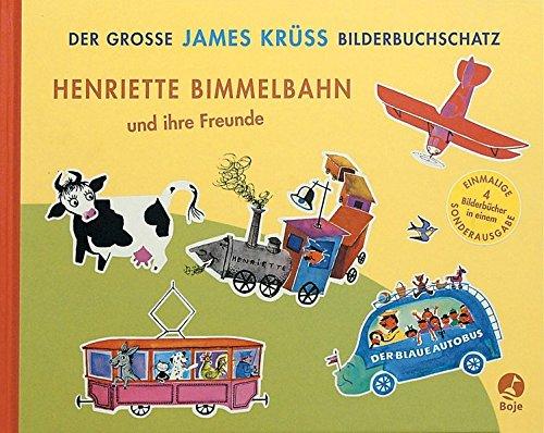 Henriette Bimmelbahn und ihre Freunde: Der große James Krüss Bilderbuchschatz (Boje)
