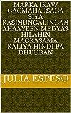 Marka ikaw gacmaha isaga siya kasinungalingan ahaayeen medyas Hilahin magkasama kaliya hindi pa dhuuban (Italian Edition)
