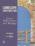 Landscape Construction: Volume 1: Walls, Fences and Railings - C.A. Fortlage