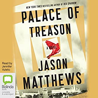 Palace of Treason                   By:                                                                                                                                 Jason Matthews                               Narrated by:                                                                                                                                 Jennifer Vuletic                      Length: 20 hrs and 16 mins     454 ratings     Overall 4.5