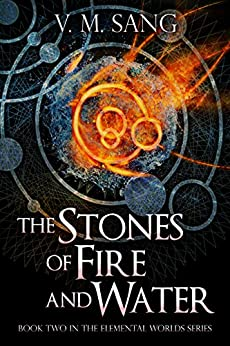 The Stones of Fire and Water (Elemental Worlds Book 2) by [V.M. Sang]