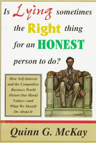 Is Lying Sometimes the Right Thing for an Honest Person to Do?: How Self-Interest and the Competitive Business World Dis