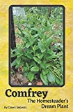 Comfrey The Homesteader's Dream Plant - How to Grow and Use in the Garden, with Animals, Medicinally, and More