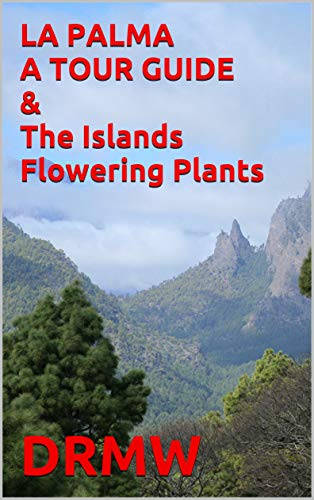 LA PALMA A TOUR GUIDE & The Islands Flowering Plants (English Edition)