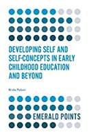 Developing Self and Self-concepts in Early Childhood Education and Beyond (Emerald Points)