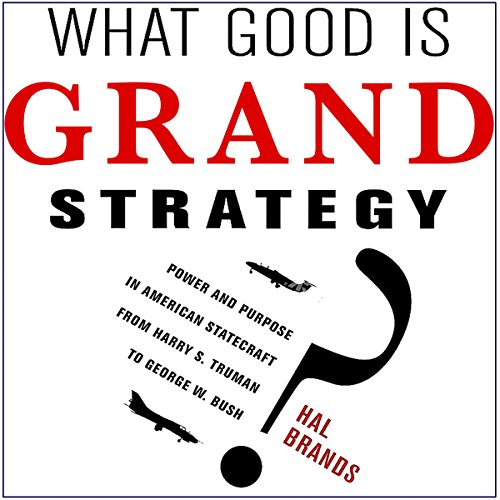What Good Is Grand Strategy? audiobook cover art