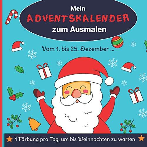 Mein Adventskalender zum Ausmalen : Vom 1. bis 25. Dezember ... , 1 Färbung pro Tag, um bis Weihnachten zu warten: Malbuch für Kinder