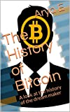 The History of Bitcoin: A look at the history of the dream maker