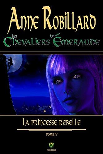Les chevaliers d'Émeraude 04 : La princesse rebelle