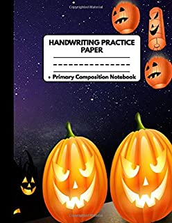 Handwriting Practice Paper Primary Composition Notebook: Halloween Gifts for Kids: Awesome Scary Halloween Night Pumpkins and Lanterns Dotted Writing ... For Preschool and Kindergarten, Grades K-3