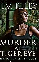 Murder At Tiger Eye (Niki Dupre Mysteries Book 2)