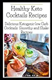 Healthy Keto Cocktails Recipes: Friendly Healthy low carb Cocktails ,Smoothies Coffee Shakes Recipes For weight Loss And Managing Diabetes
