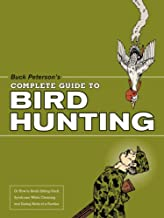 Buck Peterson's Complete Guide to Bird Hunting: Or How to Avoid Sitting-Duck Syndrome While Cleaning & Eating Birds of a Feather