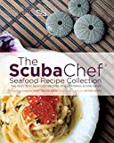 The Scuba Chef Seafood Recipe Collection: The Very Best Seafood Recipes of California Diving News (Volume 2)