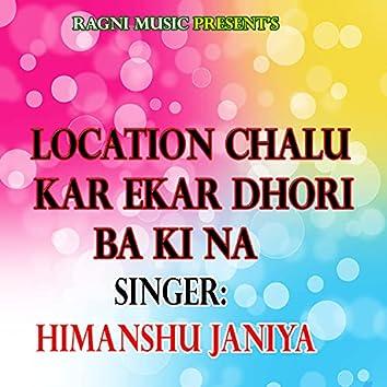 Location Chalu Kar Ekar Dhori Ba Ki Na