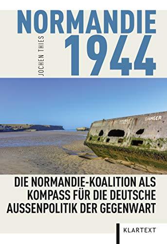 Normandie 1944: Die Normandie-Koalition als Kompass für die deutsche Außenpolitik der Gegenwart: Die Normandie-Koalition als Kompass fr die deutsche Auenpolitik der Gegenwart