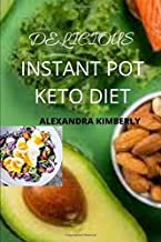 Delicious Instant Pot Keto Diet: Amazing 100+ Recipe for Weight Loss, Reduction of Cancer Risk, Acne Reductio and Epilepti...