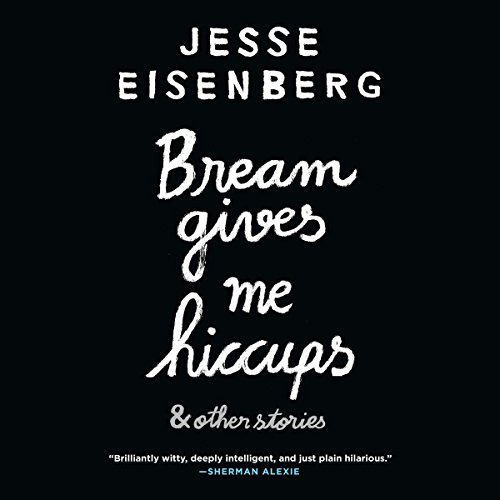 Bream Gives Me Hiccups                   By:                                                                                                                                 Jesse Eisenberg                               Narrated by:                                                                                                                                 Jesse Eisenberg,                                                                                        Hallie Eisenberg,                                                                                        Annapurna Sriram,                   and others                 Length: 4 hrs and 28 mins     690 ratings     Overall 3.9