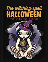 The witching spell halloween coloring book: Are you ready to celebrate the Halloween party with coloring some demons, pumpkins, bats and witches pictures, 11 * 8.5 inches
