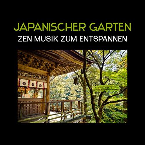 Japanischer Garten (Zen Musik zum Entspannen, New Age, Atmosphäre der Natur, Hintergrundmusik für die innere Balance)