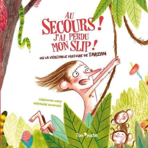 AU SECOURS ! J'AI PERDU MON SLIP !: Ou la véritable histoire de Tarzan (Albums)