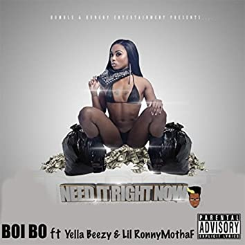 Need It Right Now (feat. Yella Beezy & Lil Ronny Mothaf)