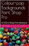 Colour-pop Backgrounds Paint Shop Pro: All Paint Shop Pro Versions (Paint Shop Pro Made Easy Book...