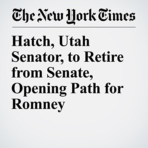 Hatch, Utah Senator, to Retire from Senate, Opening Path for Romney copertina