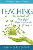 Teaching—The Sacred Art: The Joy of Opening Minds and Hearts (The Art of Spiritual Living) (English Edition)