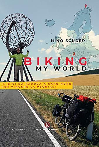 Biking my world. In bici da Padova a Capo Nord per vincere la psoriasi