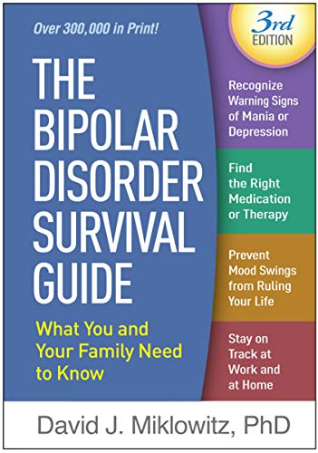 The Bipolar Disorder Survival Guide  Third Edition: What You and Your Family Need to Know