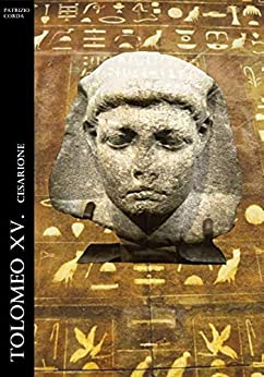 Tolomeo XV. Cesarione (Historia Romana Vol. 10) di [Patrizio Corda]