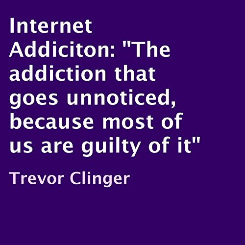 Internet Addiction                   By:                                                                                                                                 Trevor Clinger                               Narrated by:                                                                                                                                 Thomas D. Hand                      Length: 13 mins     4 ratings     Overall 5.0