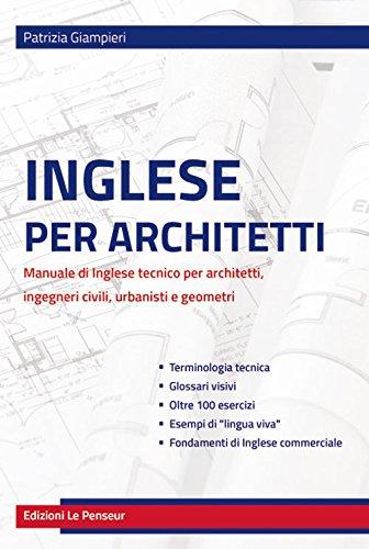 Inglese per architetti. Manuale di inglese tecnico per architetti, ingegneri civili, urbanisti e geometri