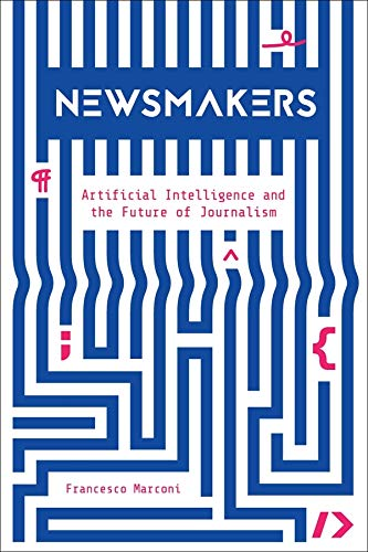 Compare Textbook Prices for Newsmakers: Artificial Intelligence and the Future of Journalism  ISBN 9780231191371 by Marconi, Francesco