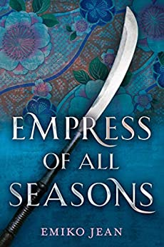 Empress of All Seasons by [Emiko Jean]