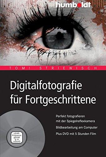 Digitalfotografie für Fortgeschrittene: Perfekt fotografieren mit der Spiegelreflexkamera. Bildbearbeitung am Computer (humboldt - Freizeit & Hobby)