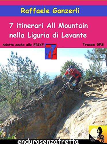 7 Itinerari All Mountain nella Liguria di Levante: Montemarcello, Levanto, Deiva Marina,...
